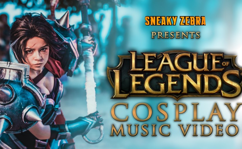 League of Legends – Cosplay Music Video