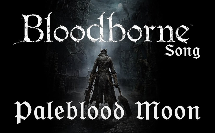 BLOODBORNE SONG – Paleblood Moon by Miracle OfSound
