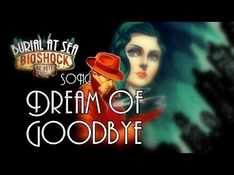 BIOSHOCK SONG – Dream Of Goodbye (Burial At Sea)
