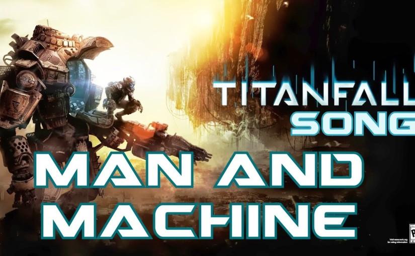 TITANFALL SONG – Man AndMachine