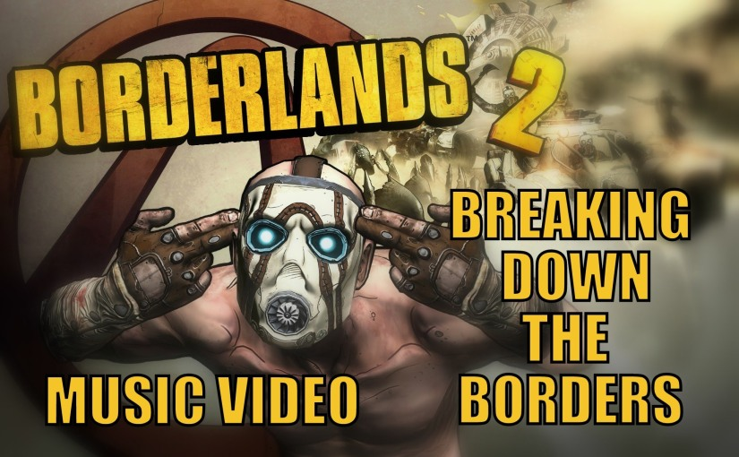 BORDERLANDS SONG – Breaking Down The Borders by Miracle OfSound