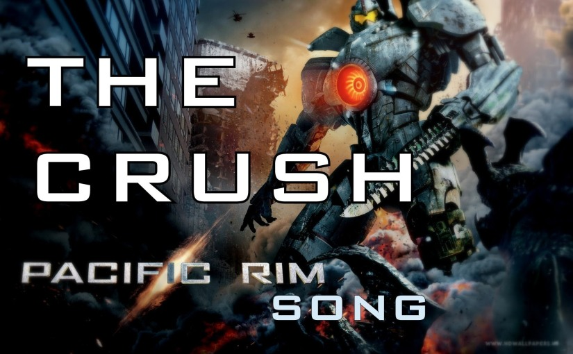 PACIFIC RIM SONG – THE CRUSH by Miracle Of Sound