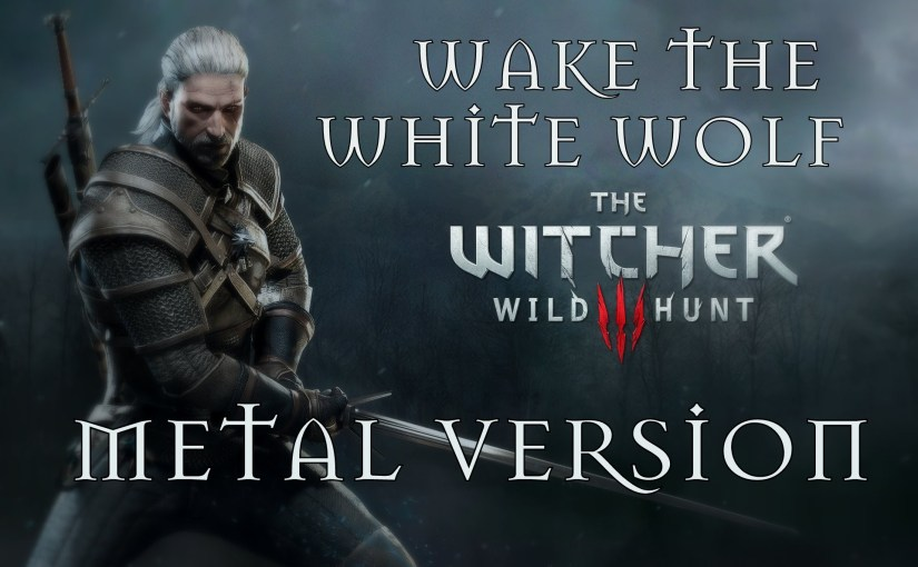 Wake The White Wolf: METAL VERSION – Witcher 3