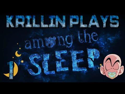 Krillin Plays: Among theSleep