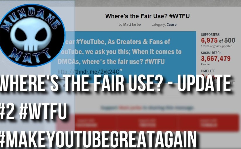 Where's the Fair Use? – Update 2 #WTFU #MakeYoutubeGreatAgain