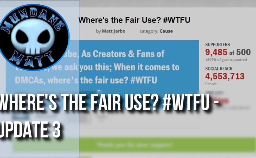 Where's the Fair Use? – Update 3 #WTFU #MakeYouTubeGreatAgain