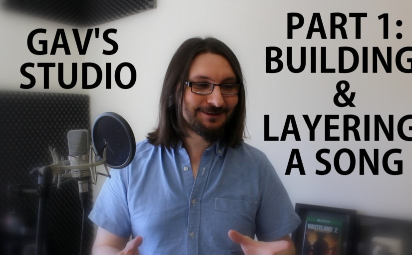 Gav's Studio – Part 1: Building & Layering A Song