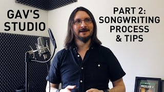 Gav's Studio – Part 2: Songwriting (Process & Tips)