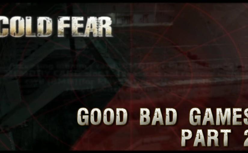 Cold Fear Part 2 – Good BadGames