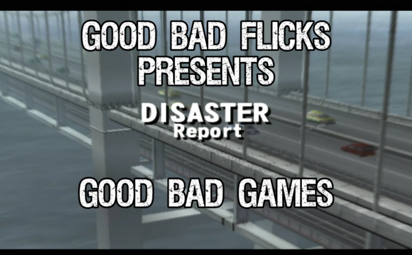 Disaster Report – Good Bad Games