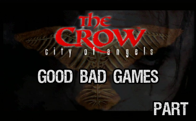 The Crow City of Angels Part 1 – Good BadGames