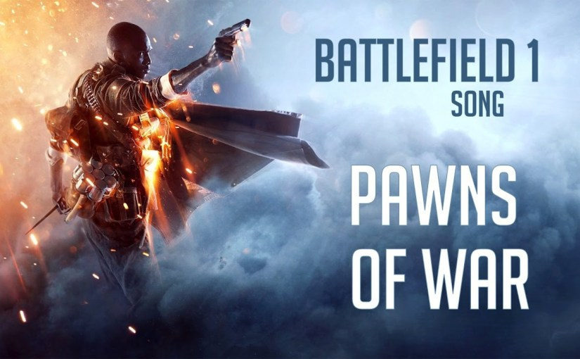 BATTLEFIELD 1/ WW1 SONG – Pawns Of War by Miracle Of Sound