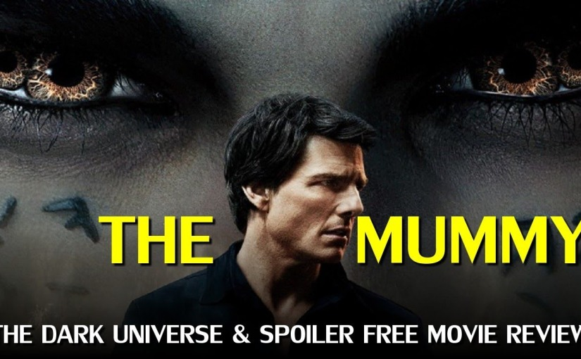 The Mummy Review (Spoiler-free) & Universal' Dark Universe